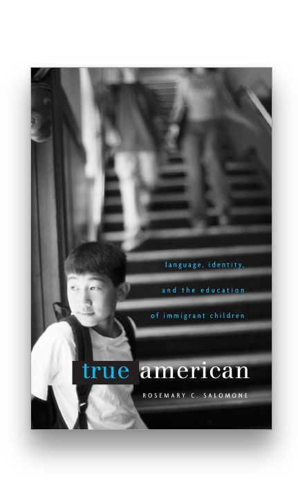 True American: Language, Identity, and the Education of Immigrant Children Bookcover